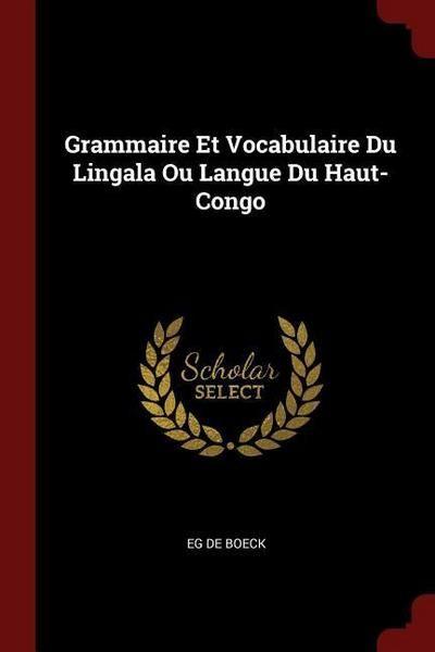 Grammaire Et Vocabulaire Du Lingala Ou Langue Du Haut-Congo